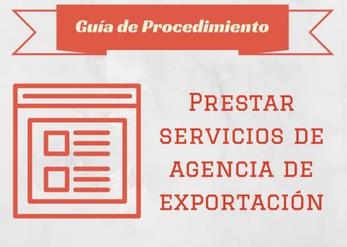 Guía Proc. Prestar Servicios de Agencia de Exportación
