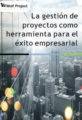 La gestión de proyectos como herramienta para el éxito empresarial