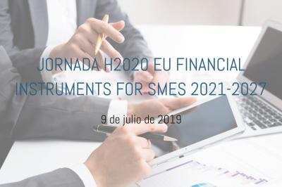 Jornada H2020 EU financial instruments for SMEs 2021-2027
