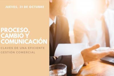 Proceso, cambio y comunicación: Claves de una eficiente gestión comercial