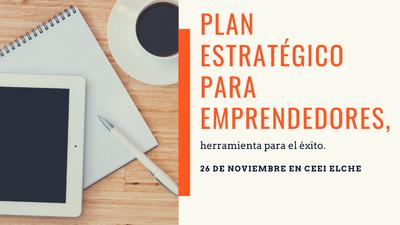 Plan Estratégico para Emprendedores, herramienta para el éxito