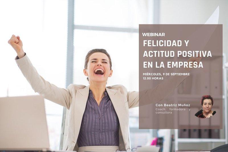 Te invitamos al webinar Felicidad y actitud positiva en la empresa